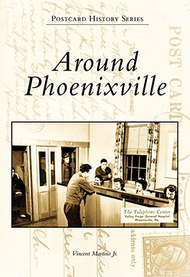 Around Phoenixville By Martino, vincent, Jr.