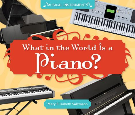 What in the World Is a Piano? By Salzmann, Mary Elizabeth